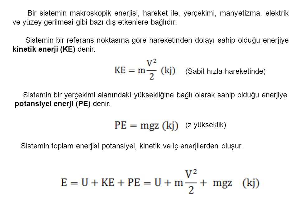 Bir sistemin makroskopik enerjisi, hareket ile, yerçekimi, manyetizma, elektrik ve yüzey gerilmesi gibi bazı dış etkenlere bağlıdır.