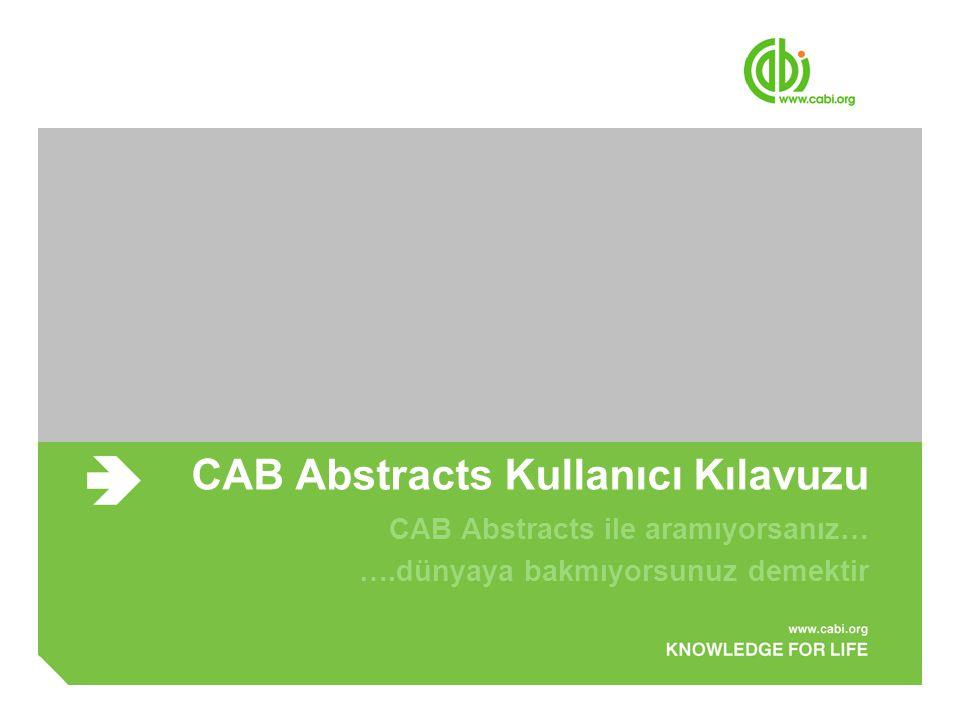 CAB Abstracts Kullanıcı Kılavuzu CAB Abstracts ile aramıyorsanız… ….dünyaya bakmıyorsunuz demektir