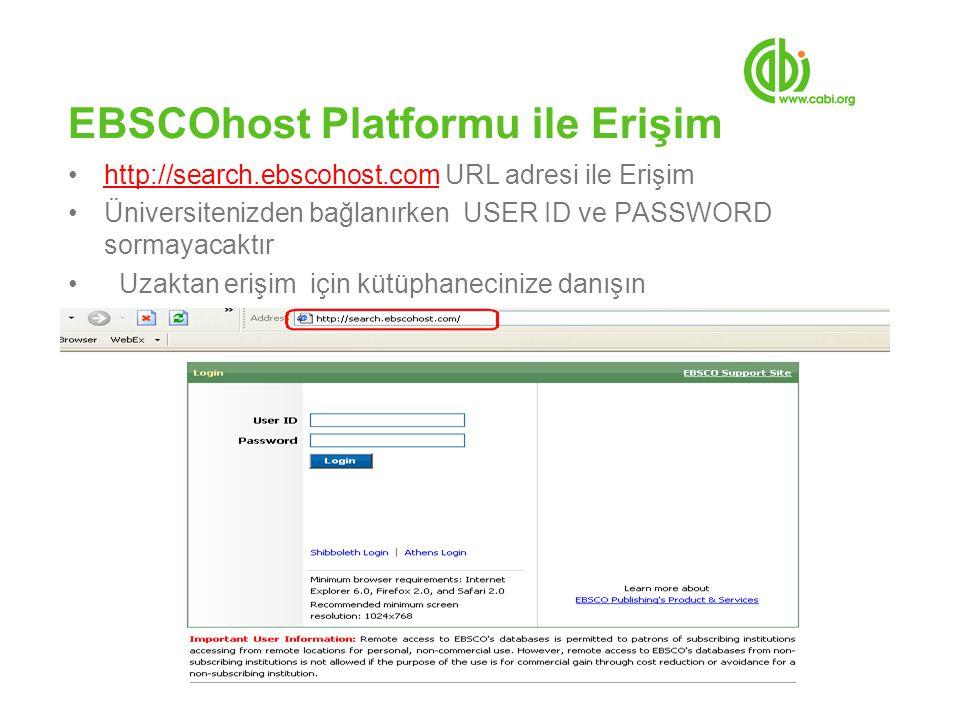 EBSCOhost Platformu ile Erişim http://search.ebscohost.com URL adresi ile Erişimhttp://search.ebscohost.com Üniversitenizden bağlanırken USER ID ve PASSWORD sormayacaktır Uzaktan erişim için kütüphanecinize danışın