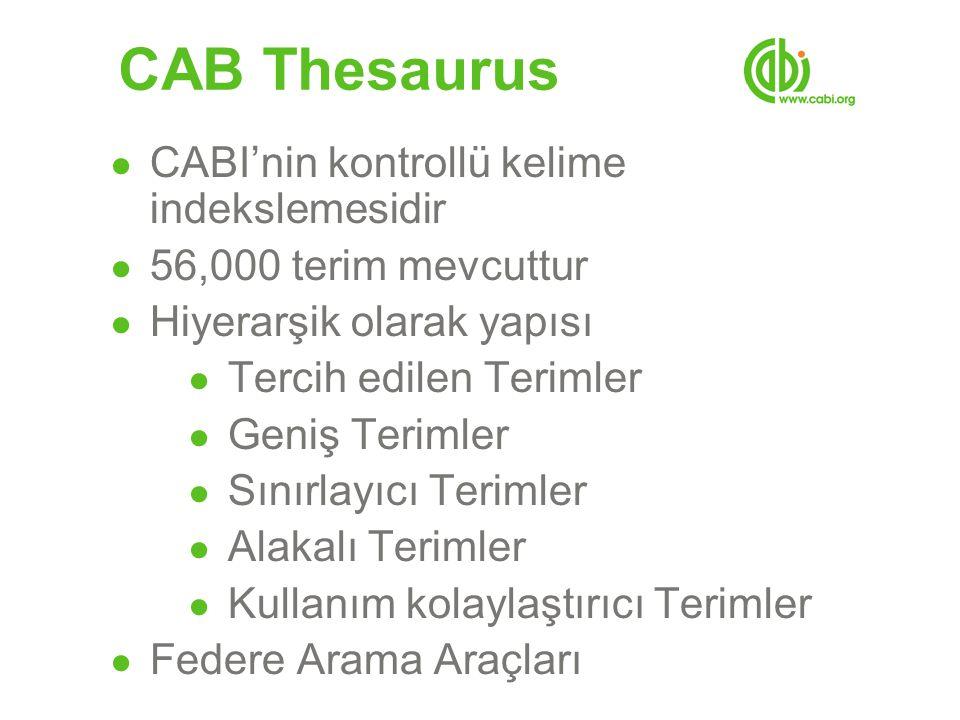 CAB Thesaurus ● CABI'nin kontrollü kelime indekslemesidir ● 56,000 terim mevcuttur ● Hiyerarşik olarak yapısı ● Tercih edilen Terimler ● Geniş Terimler ● Sınırlayıcı Terimler ● Alakalı Terimler ● Kullanım kolaylaştırıcı Terimler ● Federe Arama Araçları