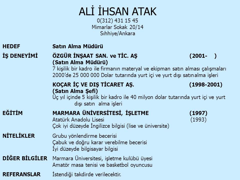 ALİ İHSAN ATAK 0(312) 431 15 45 Mimarlar Sokak 20/14 Sıhhiye/Ankara HEDEFSatın Alma Müdürü İŞ DENEYİMİÖZGÜR İNŞAAT SAN. ve TİC. AŞ (2001- ) (Satın Alm
