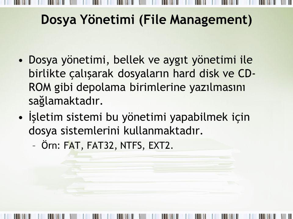Dosya Yönetimi (File Management) Dosya yönetimi, bellek ve aygıt yönetimi ile birlikte çalışarak dosyaların hard disk ve CD- ROM gibi depolama birimle
