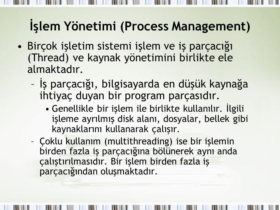 İşlem Yönetimi (Process Management) Birçok işletim sistemi işlem ve iş parçacığı (Thread) ve kaynak yönetimini birlikte ele almaktadır. –İş parçacığı,