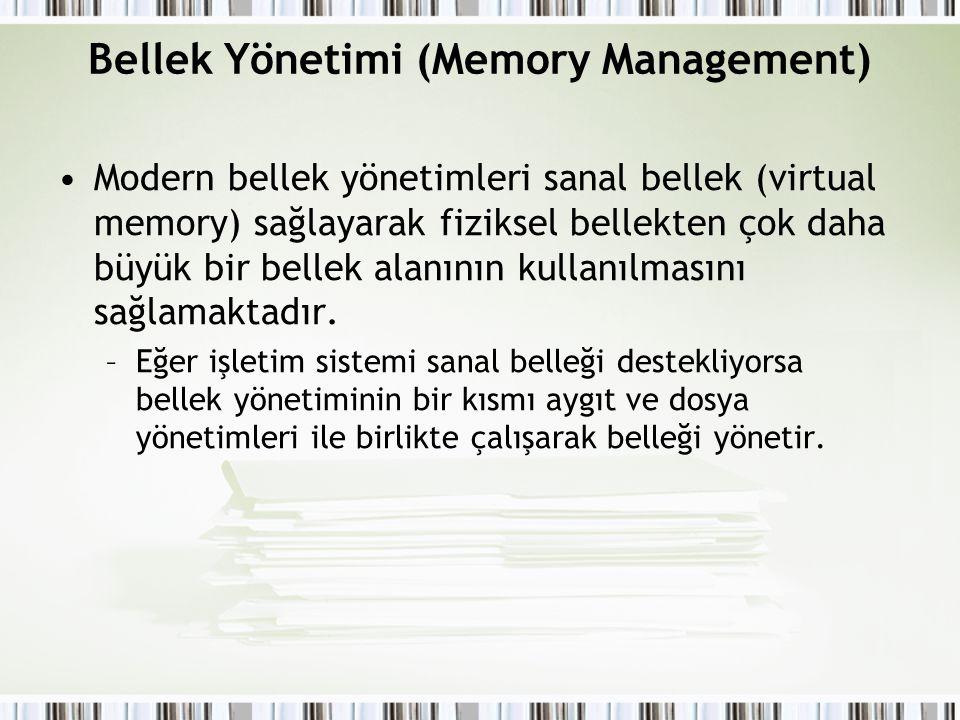 Bellek Yönetimi (Memory Management) Modern bellek yönetimleri sanal bellek (virtual memory) sağlayarak fiziksel bellekten çok daha büyük bir bellek al