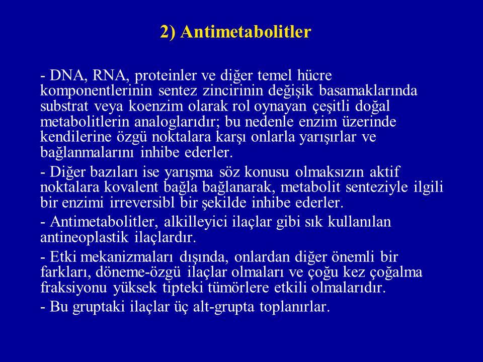 2) Antimetabolitler - DNA, RNA, proteinler ve diğer temel hücre komponentlerinin sentez zincirinin değişik basamaklarında substrat veya koenzim olarak