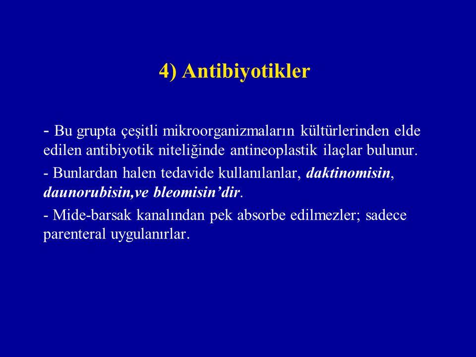 4) Antibiyotikler - Bu grupta çeşitli mikroorganizmaların kültürlerinden elde edilen antibiyotik niteliğinde antineoplastik ilaçlar bulunur. - Bunlard