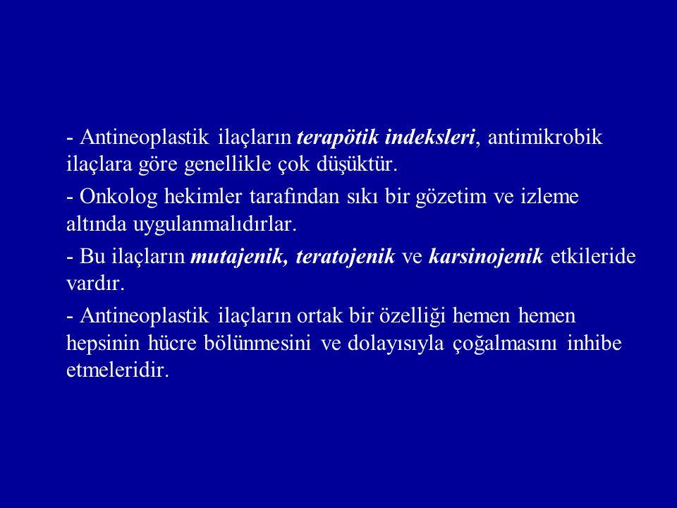 - Antineoplastik ilaçların terapötik indeksleri, antimikrobik ilaçlara göre genellikle çok düşüktür. - Onkolog hekimler tarafından sıkı bir gözetim ve