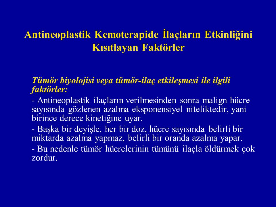 Antineoplastik Kemoterapide İlaçların Etkinliğini Kısıtlayan Faktörler Tümör biyolojisi veya tümör-ilaç etkileşmesi ile ilgili faktörler: - Antineopla
