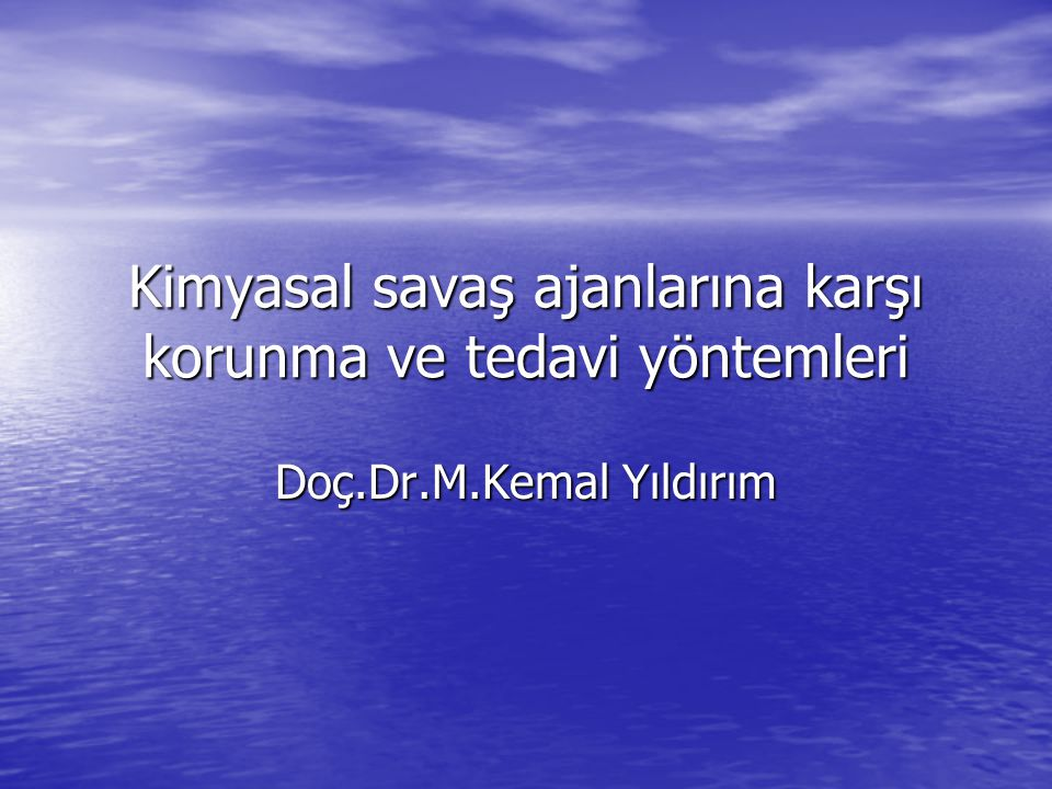Kimyasal savaş ajanlarına karşı korunma ve tedavi yöntemleri Doç.Dr.M.Kemal Yıldırım