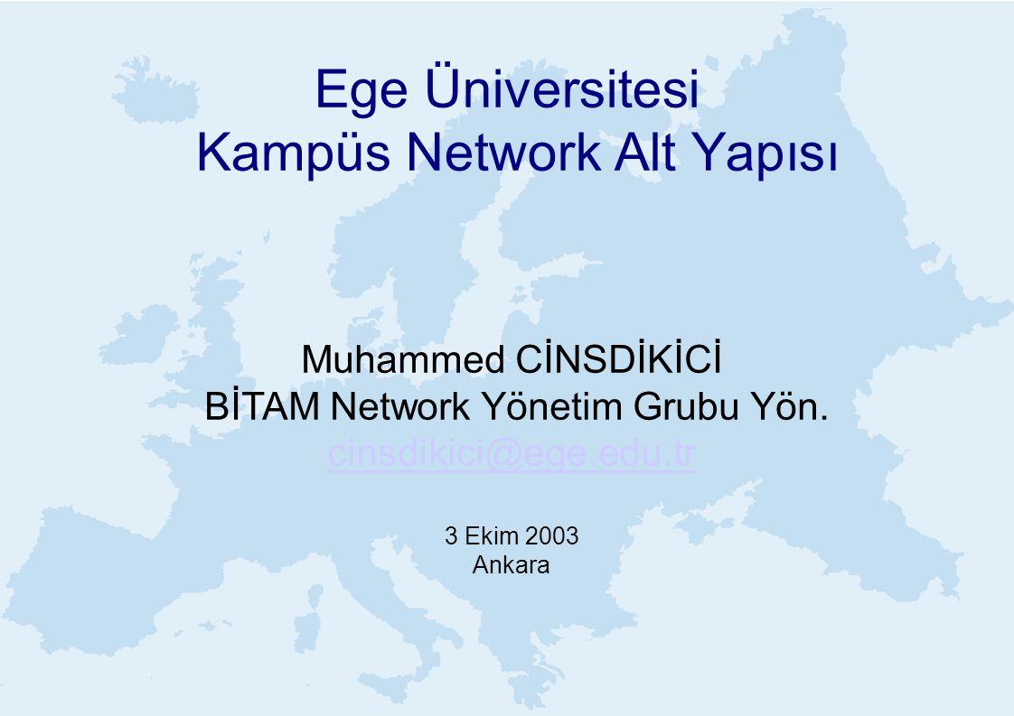 Ege Üniversitesi Kampüs Network Alt Yapısı Muhammed CİNSDİKİCİ BİTAM Network Yönetim Grubu Yön. cinsdikici@ege.edu.tr 3 Ekim 2003 Ankara