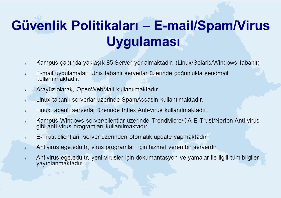Güvenlik Politikaları – E-mail/Spam/Virus Uygulaması  Kampüs çapında yaklaşık 85 Server yer almaktadır. (Linux/Solaris/Windows tabanlı)  E-mail uygu