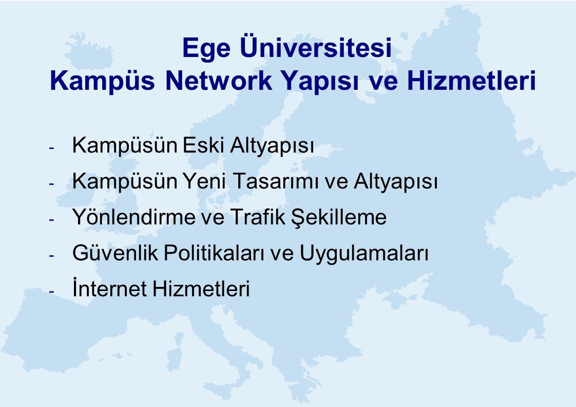 Ege Üniversitesi Kampüs Network Yapısı ve Hizmetleri - Kampüsün Eski Altyapısı - Kampüsün Yeni Tasarımı ve Altyapısı - Yönlendirme ve Trafik Şekilleme - Güvenlik Politikaları ve Uygulamaları - İnternet Hizmetleri