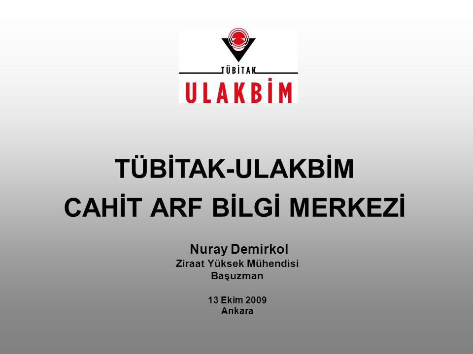 Nuray Demirkol Ziraat Yüksek Mühendisi Başuzman 13 Ekim 2009 Ankara TÜBİTAK-ULAKBİM CAHİT ARF BİLGİ MERKEZİ