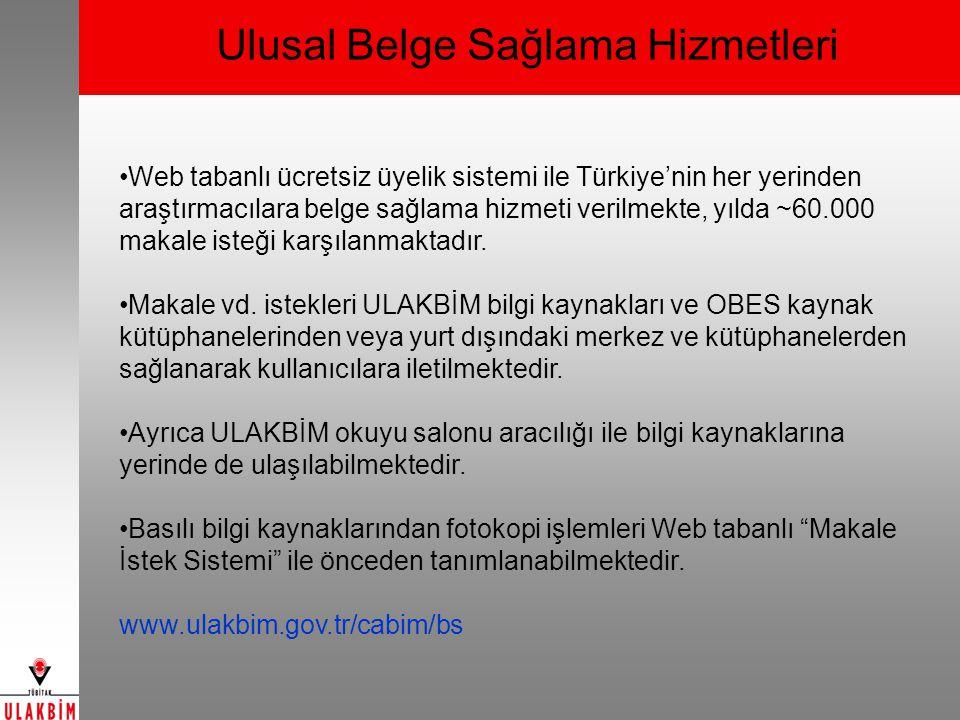 Ulusal Belge Sağlama Hizmetleri Web tabanlı ücretsiz üyelik sistemi ile Türkiye'nin her yerinden araştırmacılara belge sağlama hizmeti verilmekte, yılda ~60.000 makale isteği karşılanmaktadır.