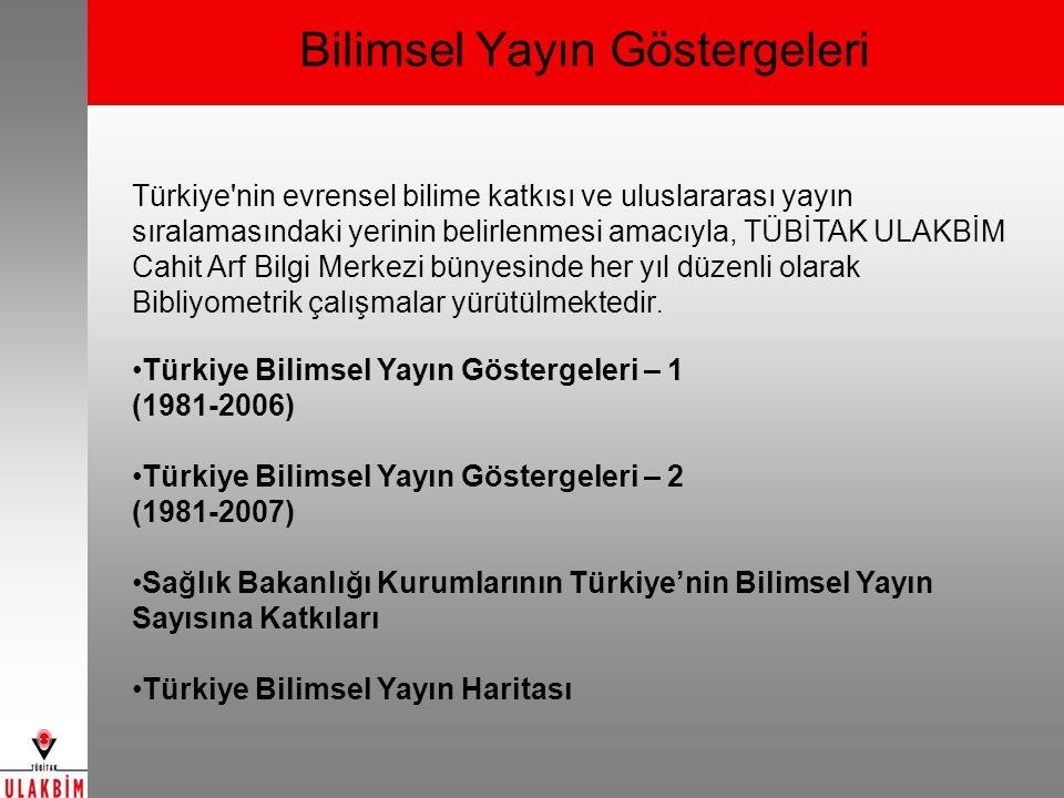 Bilimsel Yayın Göstergeleri Türkiye nin evrensel bilime katkısı ve uluslararası yayın sıralamasındaki yerinin belirlenmesi amacıyla, TÜBİTAK ULAKBİM Cahit Arf Bilgi Merkezi bünyesinde her yıl düzenli olarak Bibliyometrik çalışmalar yürütülmektedir.