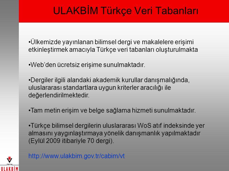 ULAKBİM Türkçe Veri Tabanları Ülkemizde yayınlanan bilimsel dergi ve makalelere erişimi etkinleştirmek amacıyla Türkçe veri tabanları oluşturulmakta Web'den ücretsiz erişime sunulmaktadır.