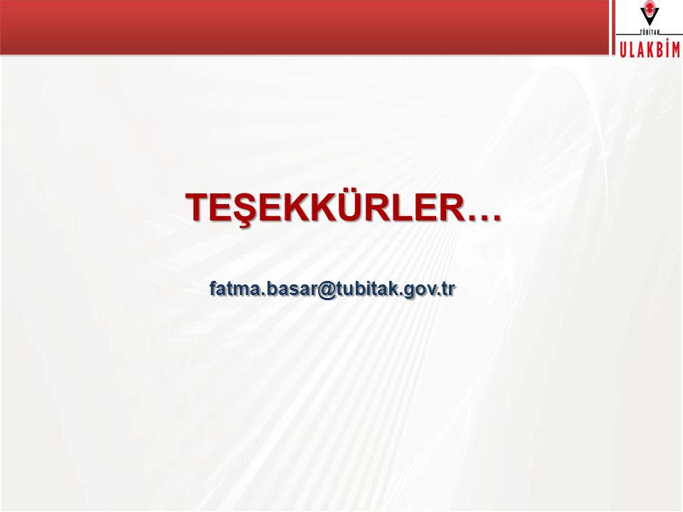 TÜBİTAK TEŞEKKÜRLER… fatma.basar@tubitak.gov.tr TEŞEKKÜRLER… fatma.basar@tubitak.gov.tr
