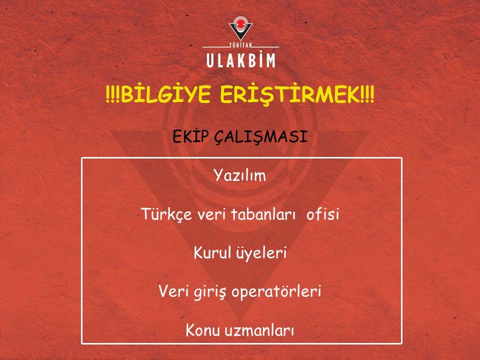 !!!BİLGİYE ERİŞTİRMEK!!! EKİP ÇALIŞMASI Yazılım Türkçe veri tabanları ofisi Kurul üyeleri Veri giriş operatörleri Konu uzmanları