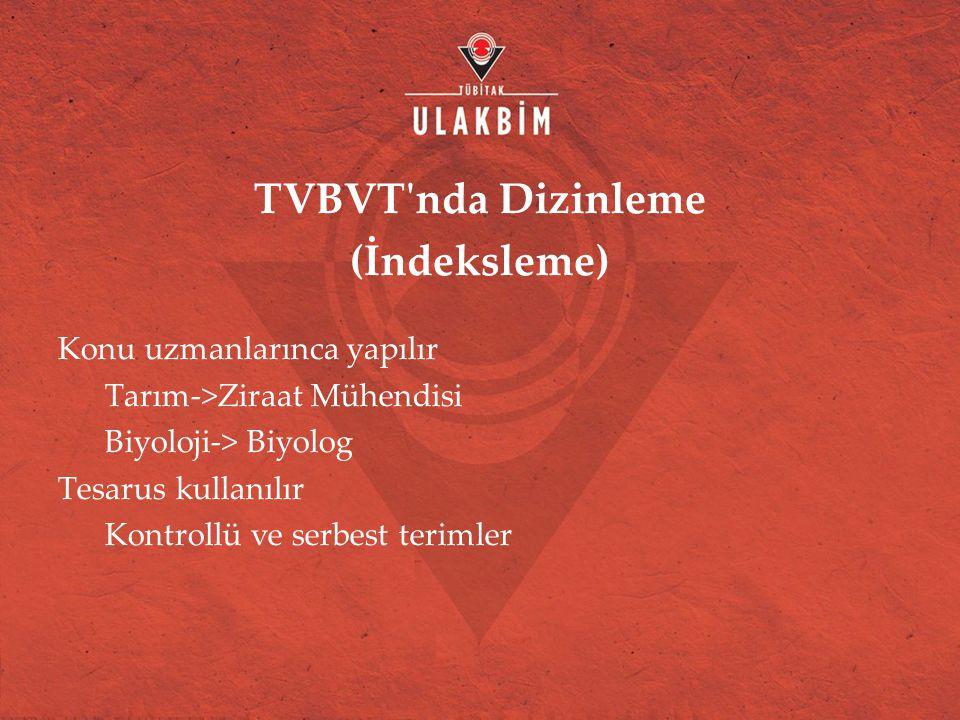 TVBVT nda Dizinleme (İndeksleme)  Konu uzmanlarınca yapılır Tarım->Ziraat Mühendisi Biyoloji-> Biyolog Tesarus kullanılır Kontrollü ve serbest terimler