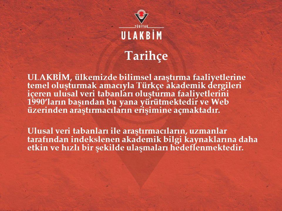 Tarihçe ULAKBİM, ülkemizde bilimsel araştırma faaliyetlerine temel oluşturmak amacıyla Türkçe akademik dergileri içeren ulusal veri tabanları oluşturma faaliyetlerini 1990'ların başından bu yana yürütmektedir ve Web üzerinden araştırmacıların erişimine açmaktadır.