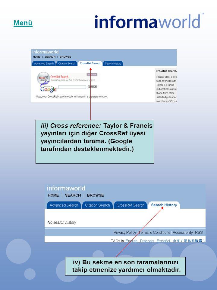 iii) Cross reference: Taylor & Francis yayınları için diğer CrossRef üyesi yayıncılardan tarama. (Google tarafından desteklenmektedir.) iv) Bu sekme e
