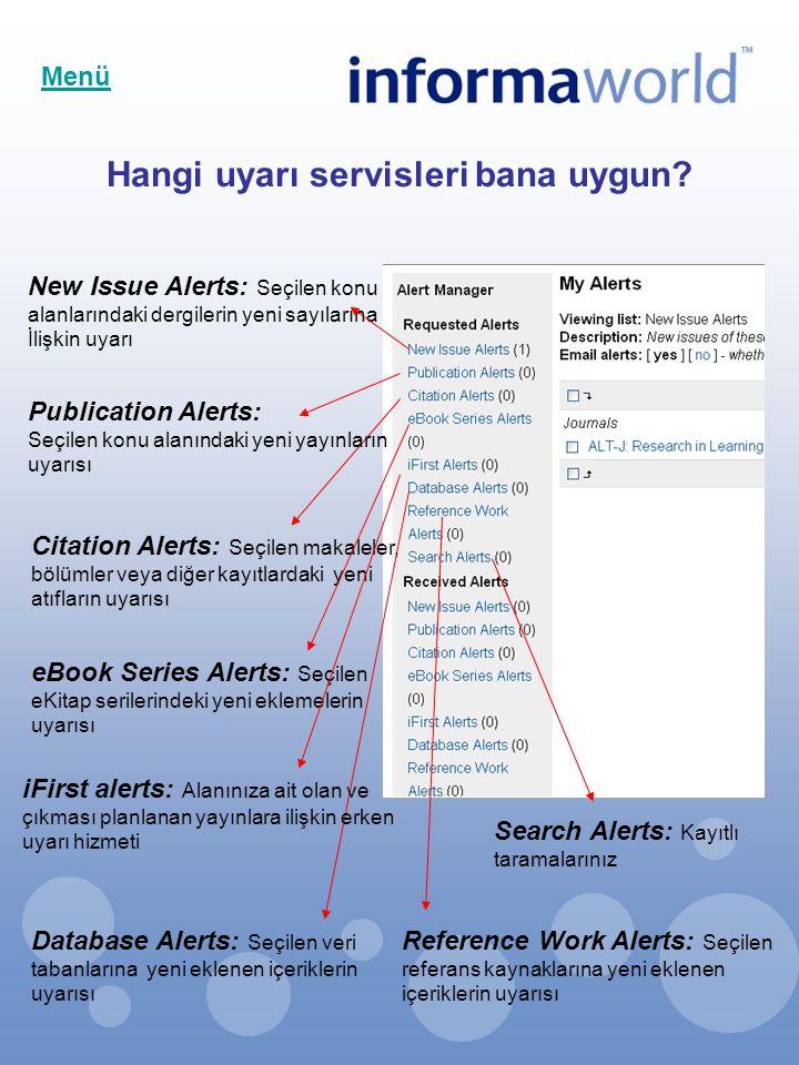Hangi uyarı servisleri bana uygun? New Issue Alerts: Seçilen konu alanlarındaki dergilerin yeni sayılarına İlişkin uyarı Publication Alerts: Seçilen k