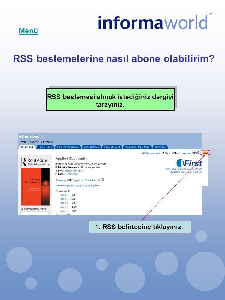 RSS beslemelerine nasıl abone olabilirim? RSS beslemesi almak istediğiniz dergiyi tarayınız. 1. RSS belirtecine tıklayınız. Menü