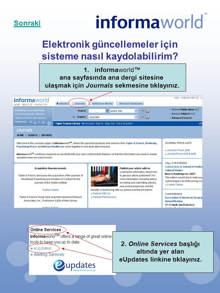 Elektronik güncellemeler için sisteme nasıl kaydolabilirim? 1.informaworld™ ana sayfasında ana dergi sitesine ulaşmak için Journals sekmesine tıklayın