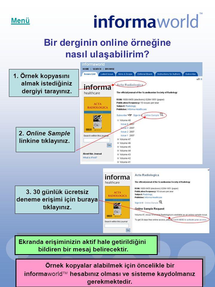 Bir derginin online örneğine nasıl ulaşabilirim? 1. Örnek kopyasını almak istediğiniz dergiyi tarayınız. 2. Online Sample linkine tıklayınız. 3. 30 gü