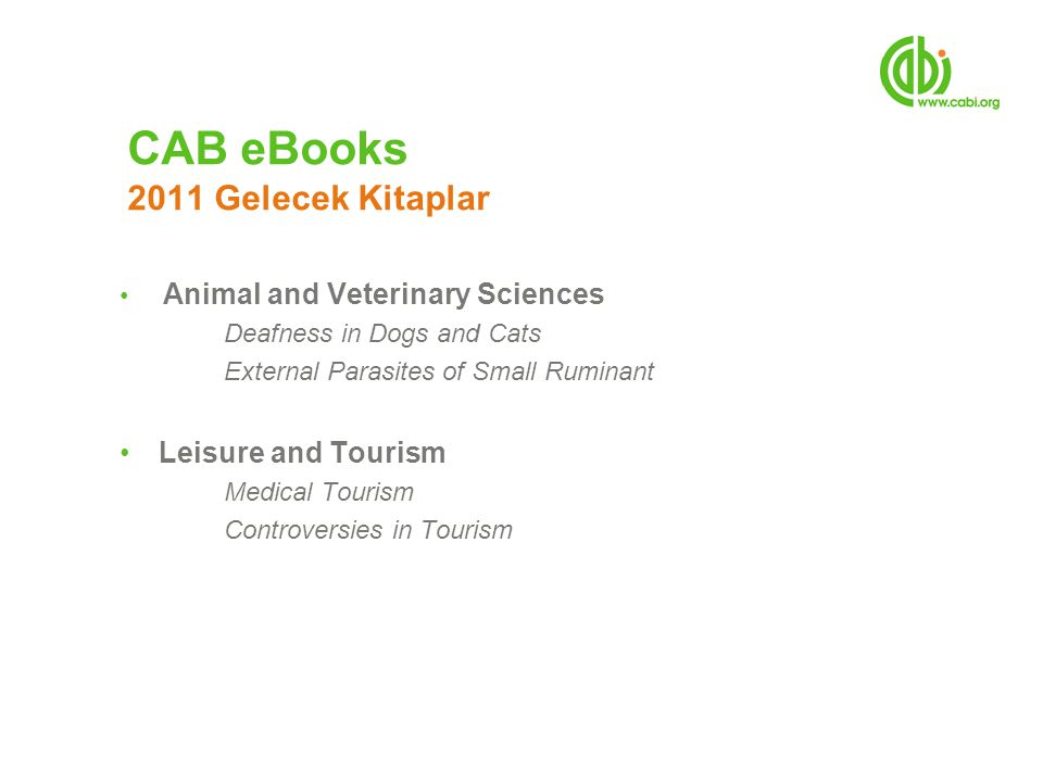 Animal and Veterinary Sciences Deafness in Dogs and Cats External Parasites of Small Ruminant Leisure and Tourism Medical Tourism Controversies in Tourism CAB eBooks 2011 Gelecek Kitaplar