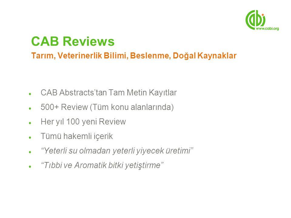 CAB Reviews Tarım, Veterinerlik Bilimi, Beslenme, Doğal Kaynaklar ● CAB Abstracts'tan Tam Metin Kayıtlar ● 500+ Review (Tüm konu alanlarında) ● Her yı