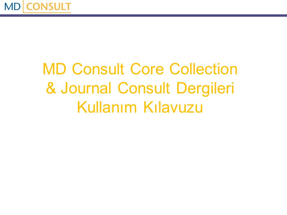 MD Consult Core Collection & Journal Consult Dergileri Kullanım Kılavuzu