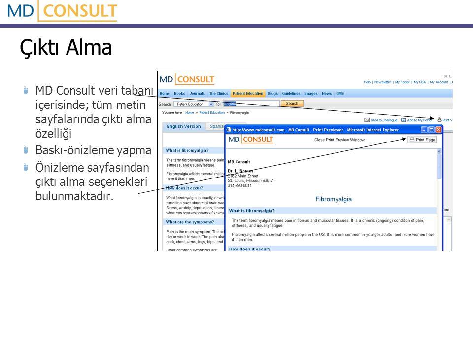 Çıktı Alma MD Consult veri tabanı içerisinde; tüm metin sayfalarında çıktı alma özelliği Baskı-önizleme yapma Önizleme sayfasından çıktı alma seçenekl