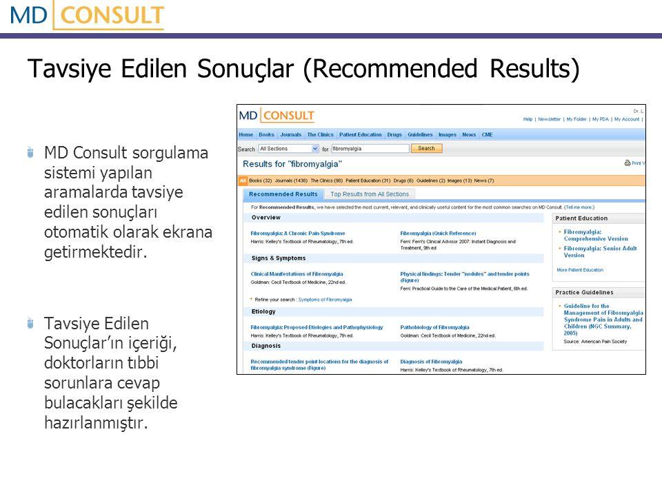 Tavsiye Edilen Sonuçlar (Recommended Results) MD Consult sorgulama sistemi yapılan aramalarda tavsiye edilen sonuçları otomatik olarak ekrana getirmektedir.