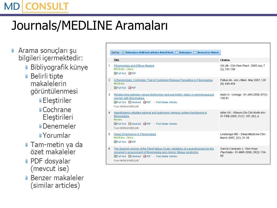 Journals/MEDLINE Aramaları Arama sonuçları şu bilgileri içermektedir: Bibliyografik künye Belirli tipte makalelerin görüntülenmesi Eleştiriler Cochrane Eleştirileri Denemeler Yorumlar Tam-metin ya da özet makaleler PDF dosyalar (mevcut ise) Benzer makaleler (similar articles)