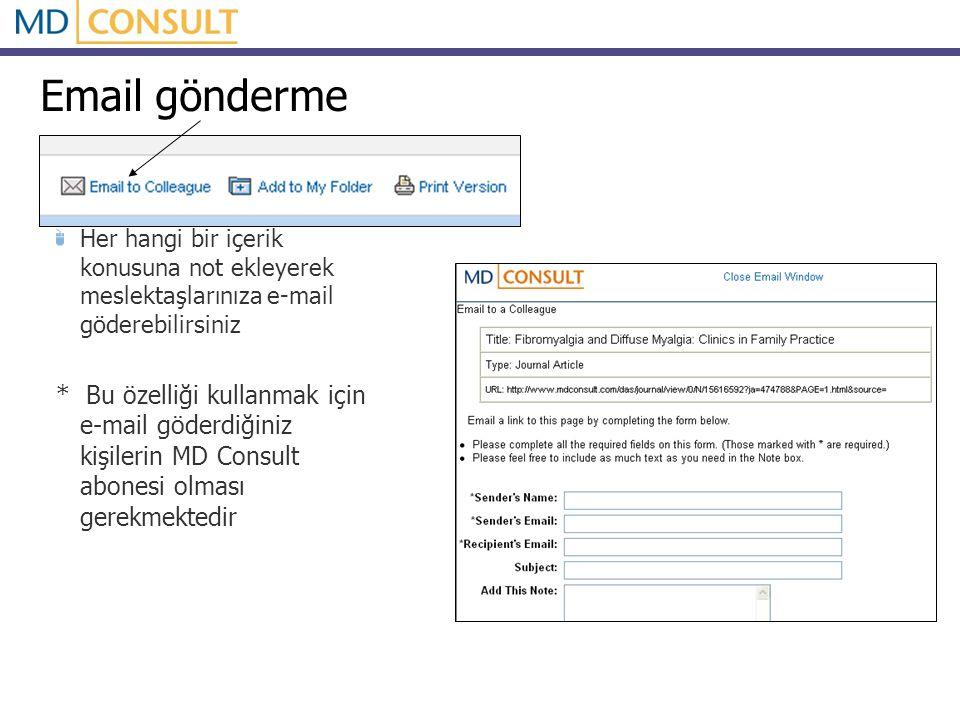 Email gönderme Her hangi bir içerik konusuna not ekleyerek meslektaşlarınıza e-mail göderebilirsiniz * Bu özelliği kullanmak için e-mail göderdiğiniz kişilerin MD Consult abonesi olması gerekmektedir