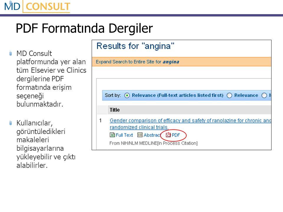 PDF Formatında Dergiler MD Consult platformunda yer alan tüm Elsevier ve Clinics dergilerine PDF formatında erişim seçeneği bulunmaktadır. Kullanıcıla