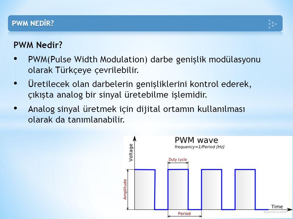 PWM Nedir? PWM(Pulse Width Modulation) darbe genişlik modülasyonu olarak Türkçeye çevrilebilir. Üretilecek olan darbelerin genişliklerini kontrol eder