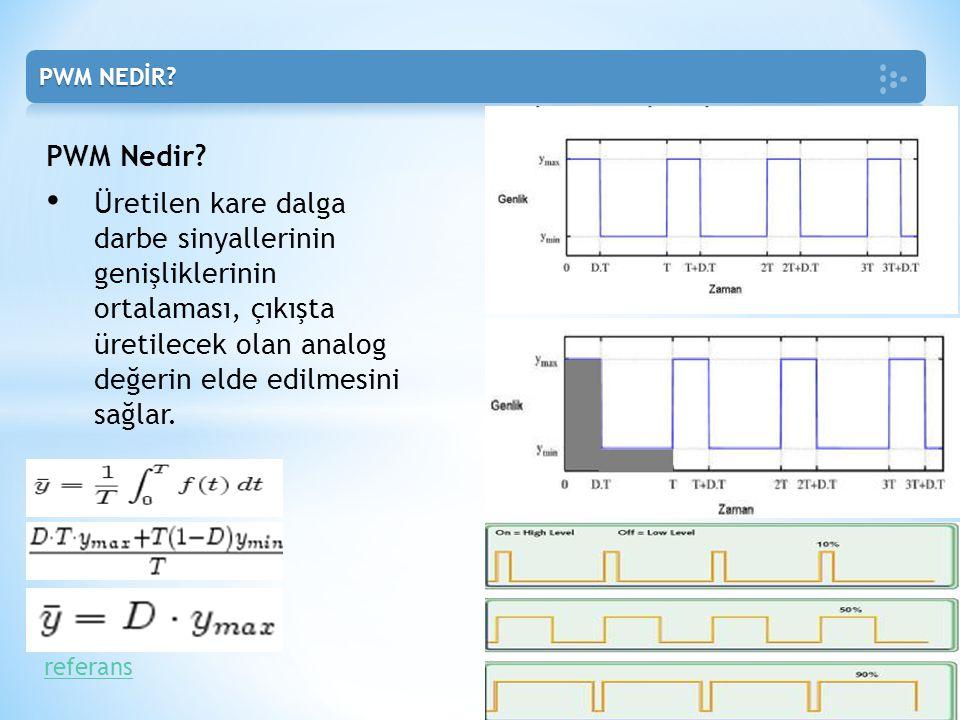 PWM Nedir? Üretilen kare dalga darbe sinyallerinin genişliklerinin ortalaması, çıkışta üretilecek olan analog değerin elde edilmesini sağlar. referans
