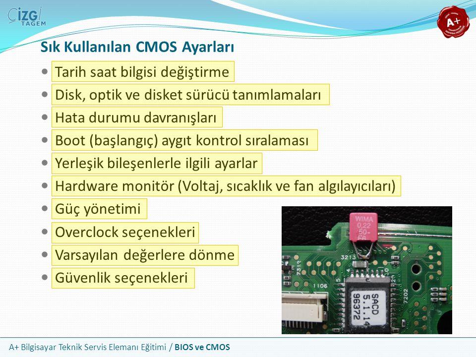 A+ Bilgisayar Teknik Servis Elemanı Eğitimi / BIOS ve CMOS Sık Kullanılan CMOS Ayarları Tarih saat bilgisi değiştirme Disk, optik ve disket sürücü tan