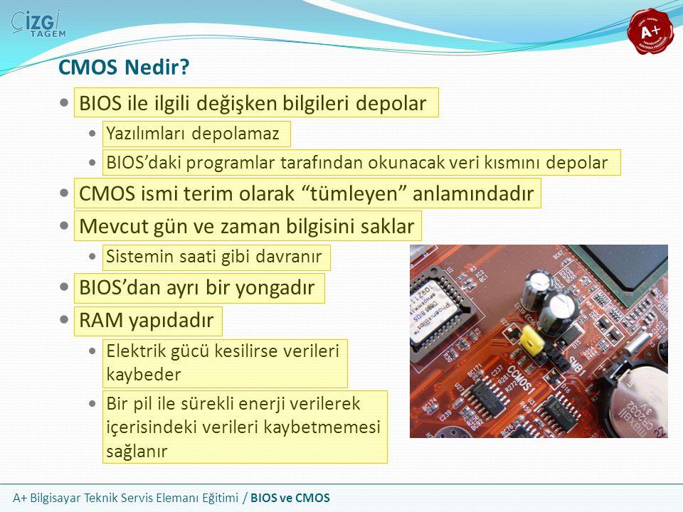 A+ Bilgisayar Teknik Servis Elemanı Eğitimi / BIOS ve CMOS BIOS ile ilgili değişken bilgileri depolar Yazılımları depolamaz BIOS'daki programlar taraf