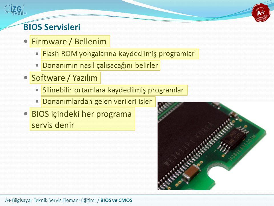 A+ Bilgisayar Teknik Servis Elemanı Eğitimi / BIOS ve CMOS BIOS Servisleri Firmware / Bellenim Flash ROM yongalarına kaydedilmiş programlar Donanımın