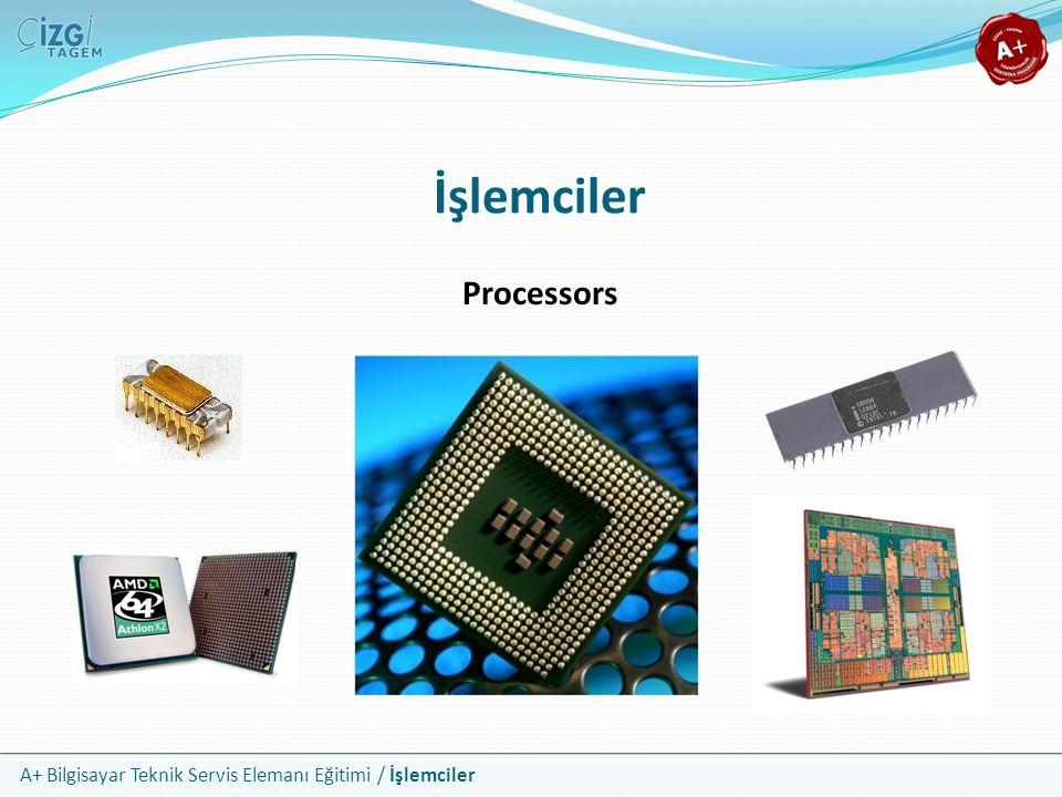 A+ Bilgisayar Teknik Servis Elemanı Eğitimi / İşlemciler İşlemciler Processors