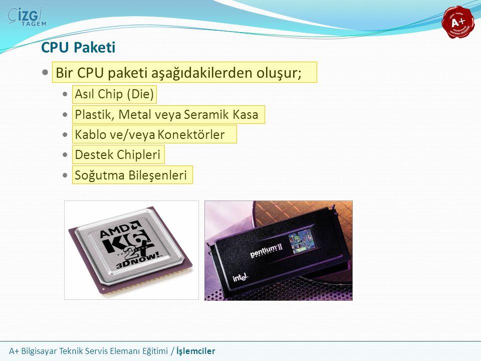 A+ Bilgisayar Teknik Servis Elemanı Eğitimi / İşlemciler Bir CPU paketi aşağıdakilerden oluşur; Asıl Chip (Die) Plastik, Metal veya Seramik Kasa Kablo