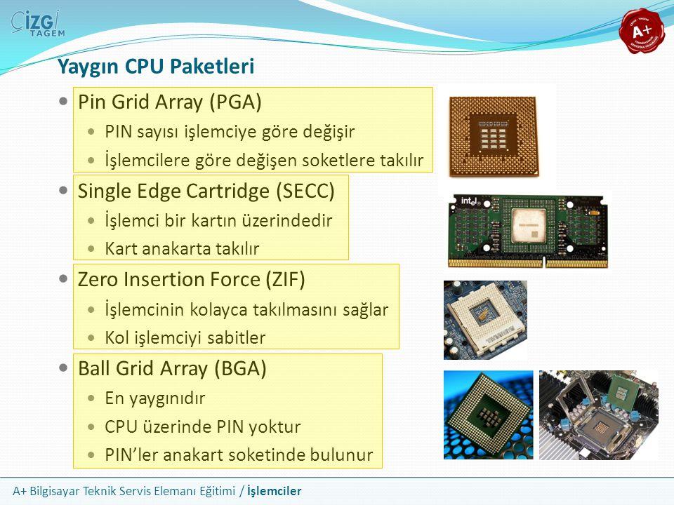 A+ Bilgisayar Teknik Servis Elemanı Eğitimi / İşlemciler Yaygın CPU Paketleri Pin Grid Array (PGA) PIN sayısı işlemciye göre değişir İşlemcilere göre