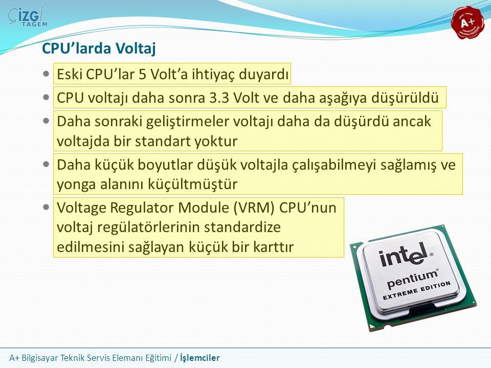 A+ Bilgisayar Teknik Servis Elemanı Eğitimi / İşlemciler Eski CPU'lar 5 Volt'a ihtiyaç duyardı CPU voltajı daha sonra 3.3 Volt ve daha aşağıya düşürül