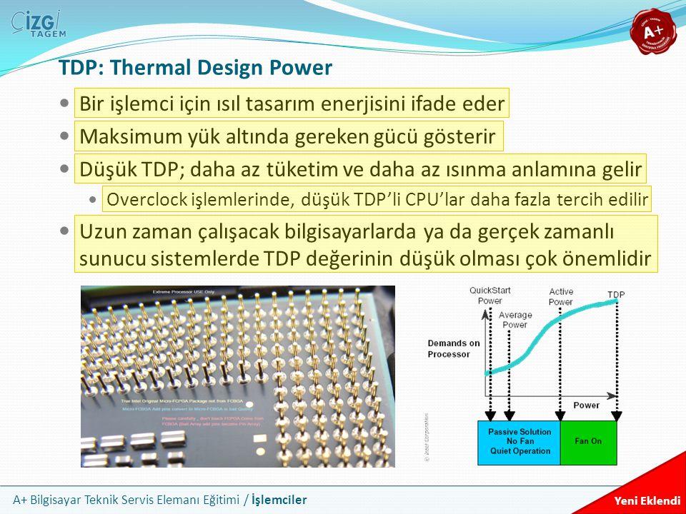 A+ Bilgisayar Teknik Servis Elemanı Eğitimi / İşlemciler TDP: Thermal Design Power Bir işlemci için ısıl tasarım enerjisini ifade eder Maksimum yük al