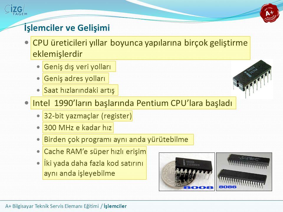 A+ Bilgisayar Teknik Servis Elemanı Eğitimi / İşlemciler CPU üreticileri yıllar boyunca yapılarına birçok geliştirme eklemişlerdir Geniş dış veri yoll