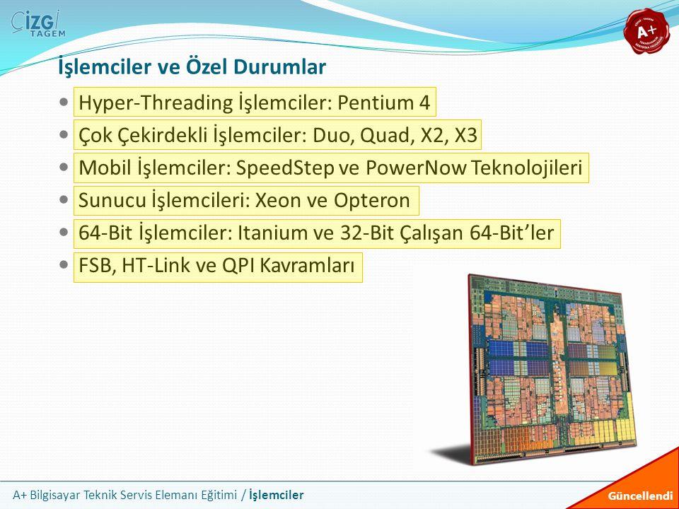 A+ Bilgisayar Teknik Servis Elemanı Eğitimi / İşlemciler Hyper-Threading İşlemciler: Pentium 4 Çok Çekirdekli İşlemciler: Duo, Quad, X2, X3 Mobil İşle