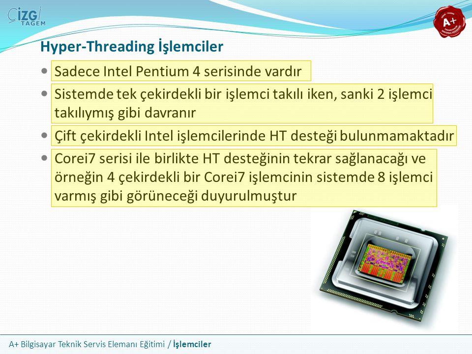 A+ Bilgisayar Teknik Servis Elemanı Eğitimi / İşlemciler Hyper-Threading İşlemciler Sadece Intel Pentium 4 serisinde vardır Sistemde tek çekirdekli bi